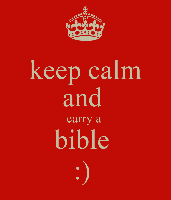 keep calm and  carry a  bible  :)