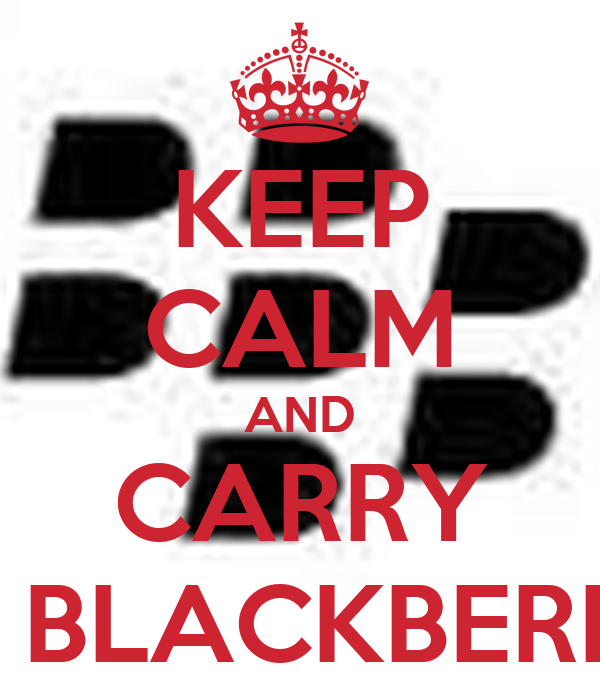 KEEP CALM AND CARRY  A BLACKBERRY