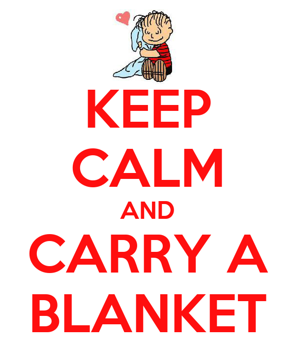 KEEP CALM AND CARRY A BLANKET