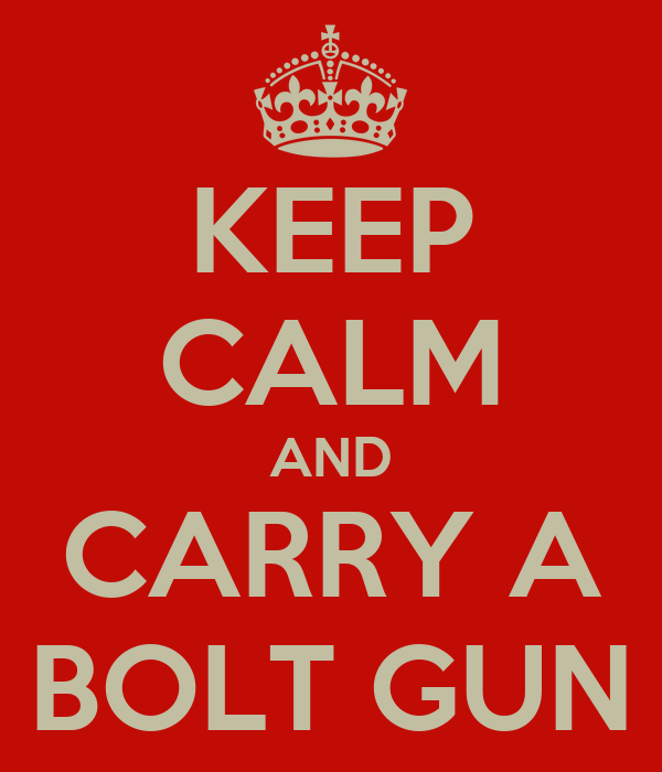 KEEP CALM AND CARRY A BOLT GUN