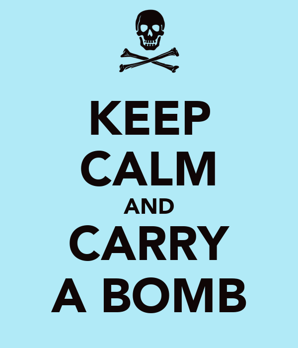 KEEP CALM AND CARRY A BOMB