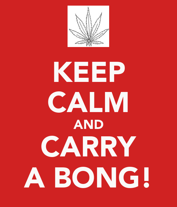 KEEP CALM AND CARRY A BONG!