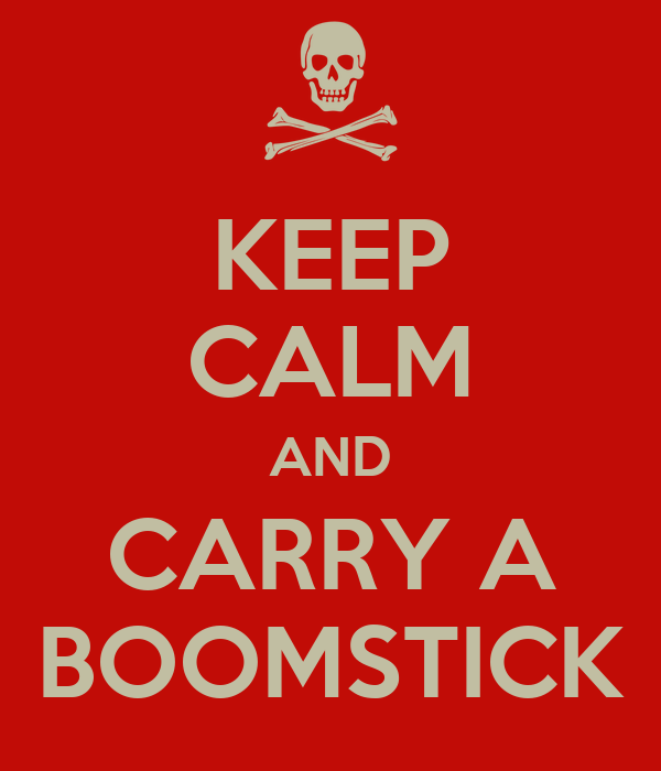 KEEP CALM AND CARRY A BOOMSTICK