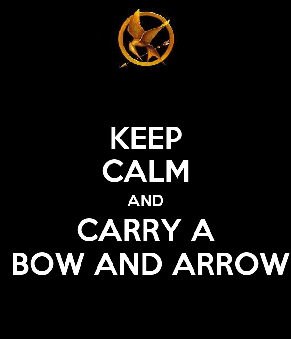 KEEP CALM AND CARRY A  BOW AND ARROW
