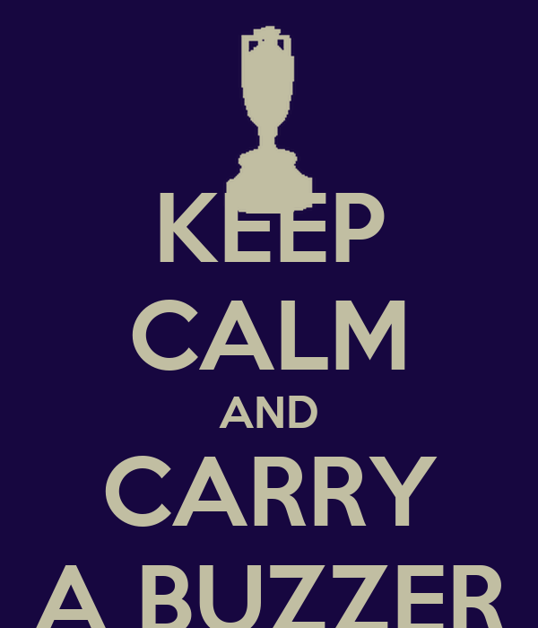 KEEP CALM AND CARRY A BUZZER