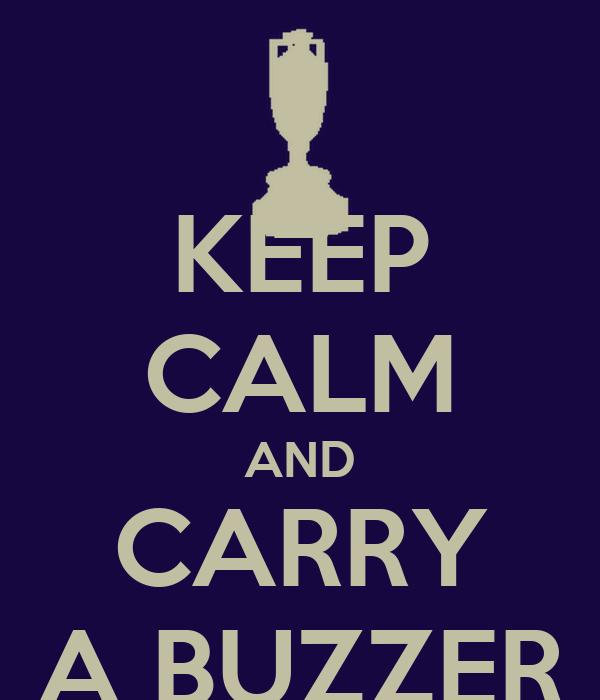 KEEP CALM AND CARRY A BUZZER
