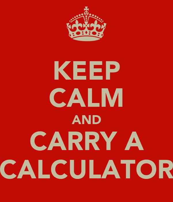 KEEP CALM AND CARRY A CALCULATOR
