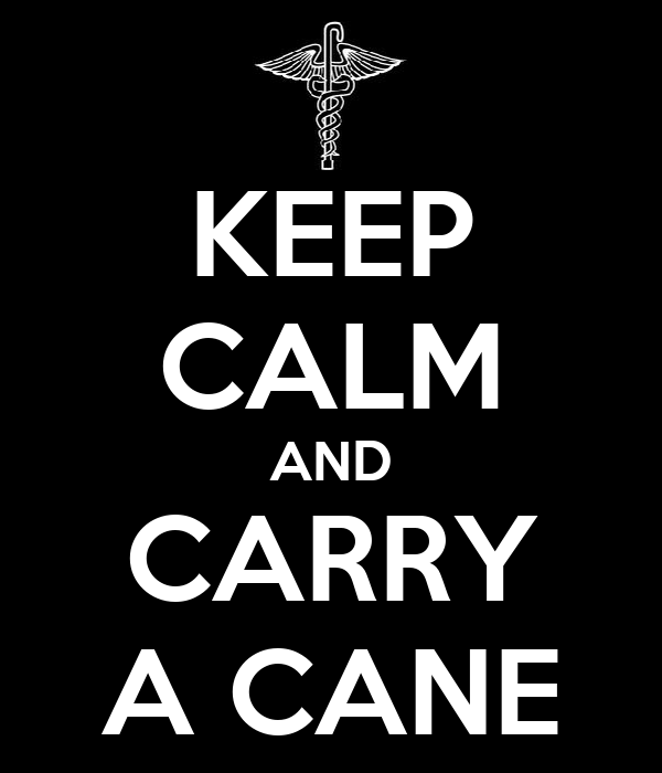KEEP CALM AND CARRY A CANE