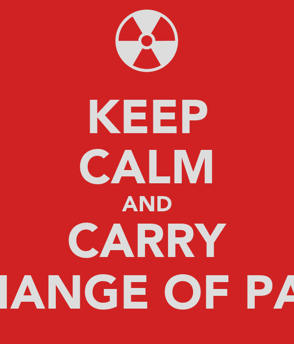 KEEP CALM AND CARRY A CHANGE OF PANTS