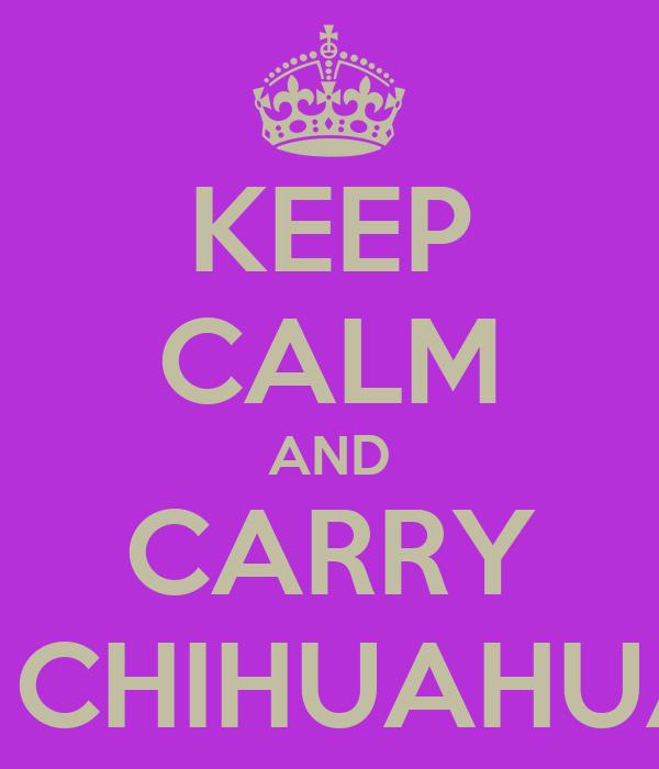 KEEP CALM AND CARRY A CHIHUAHUA