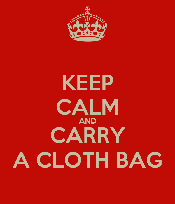KEEP CALM AND CARRY A CLOTH BAG