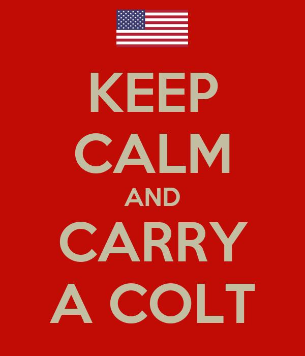 KEEP CALM AND CARRY A COLT