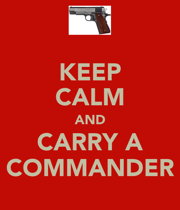 KEEP CALM AND CARRY A COMMANDER