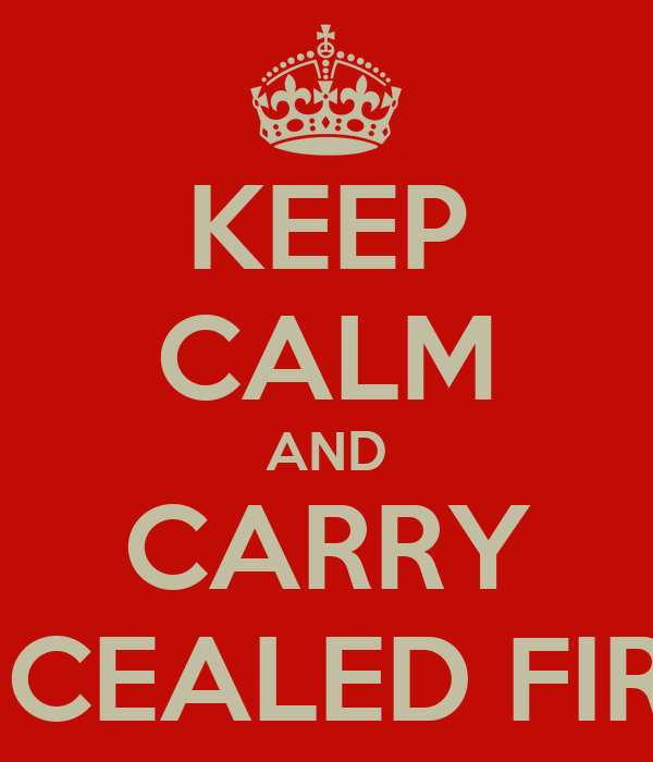 KEEP CALM AND CARRY A CONCEALED FIREARM