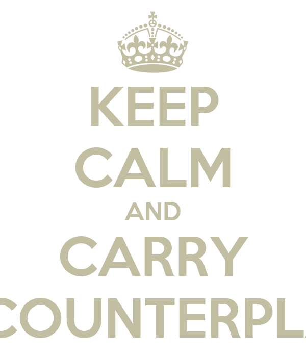 KEEP CALM AND CARRY A COUNTERPLAN