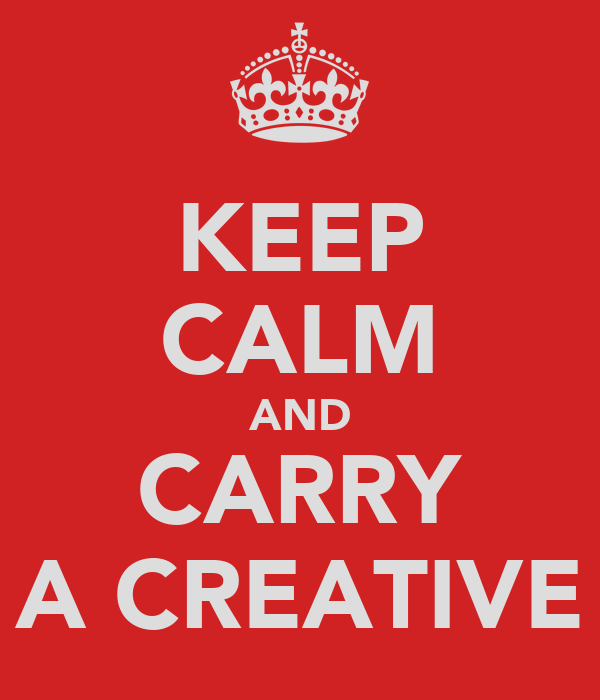 KEEP CALM AND CARRY A CREATIVE