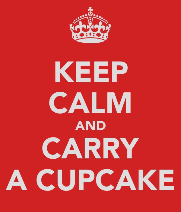 KEEP CALM AND CARRY A CUPCAKE
