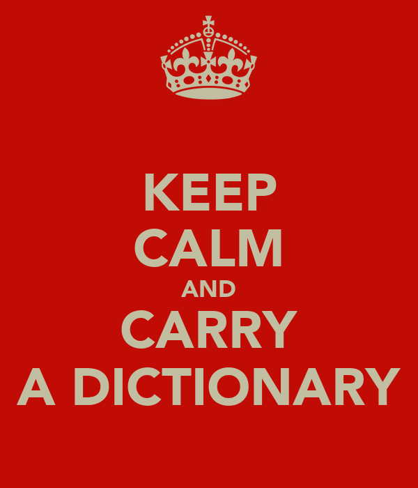 KEEP CALM AND CARRY A DICTIONARY