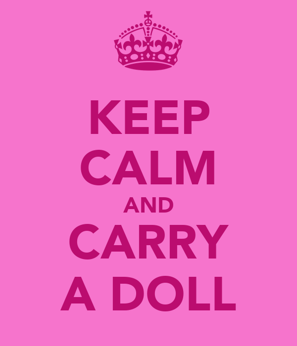 KEEP CALM AND CARRY A DOLL