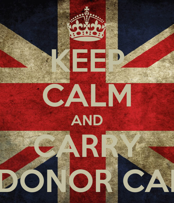 KEEP CALM AND CARRY A DONOR CARD