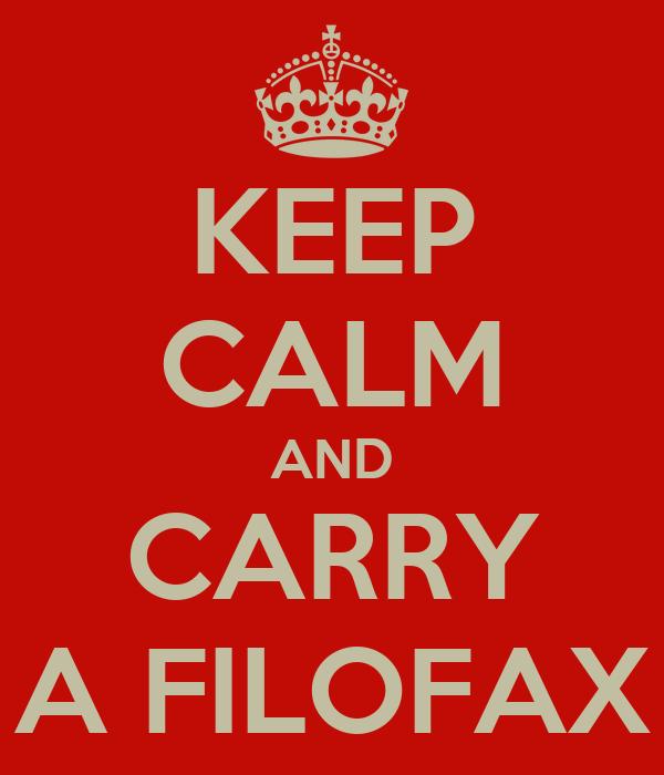 KEEP CALM AND CARRY A FILOFAX