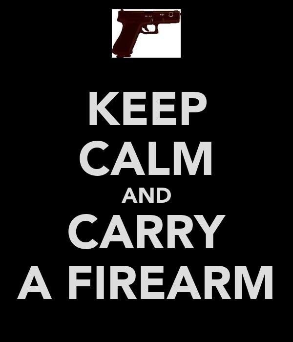 KEEP CALM AND CARRY A FIREARM