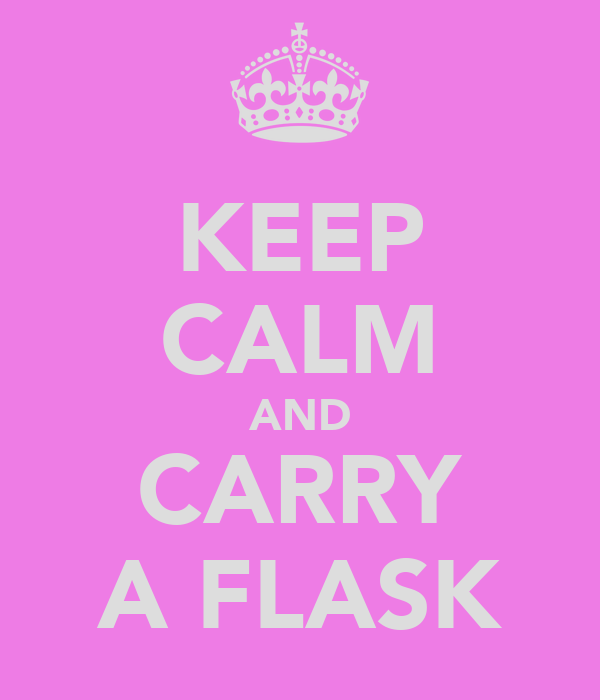 KEEP CALM AND CARRY A FLASK