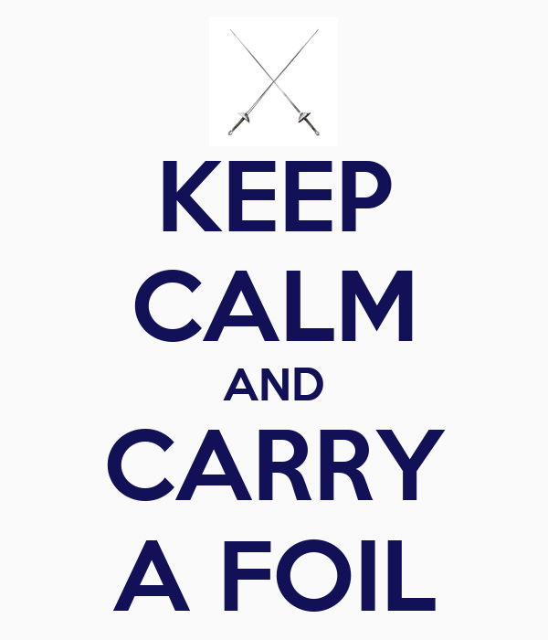 KEEP CALM AND CARRY A FOIL