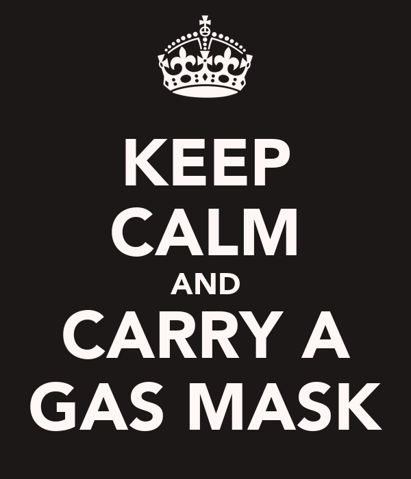 KEEP CALM AND CARRY A GAS MASK