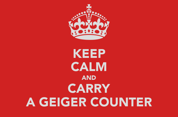 KEEP CALM AND CARRY A GEIGER COUNTER