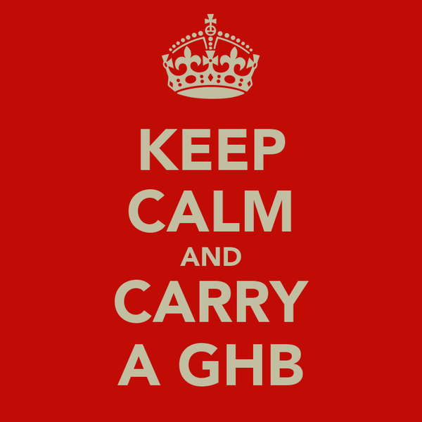 KEEP CALM AND CARRY A GHB