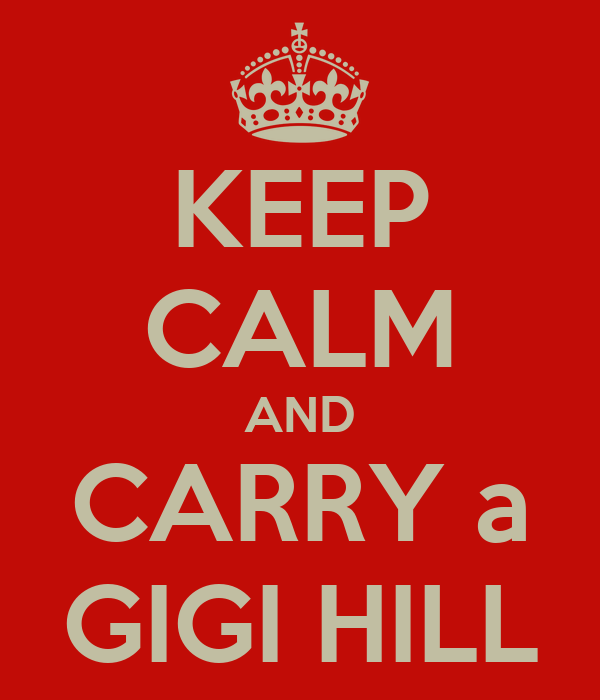 KEEP CALM AND CARRY a GIGI HILL
