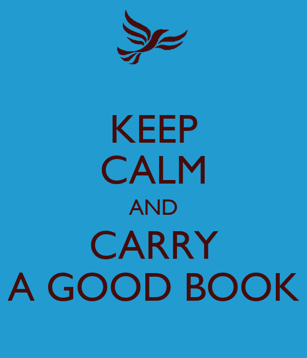 KEEP CALM AND CARRY A GOOD BOOK