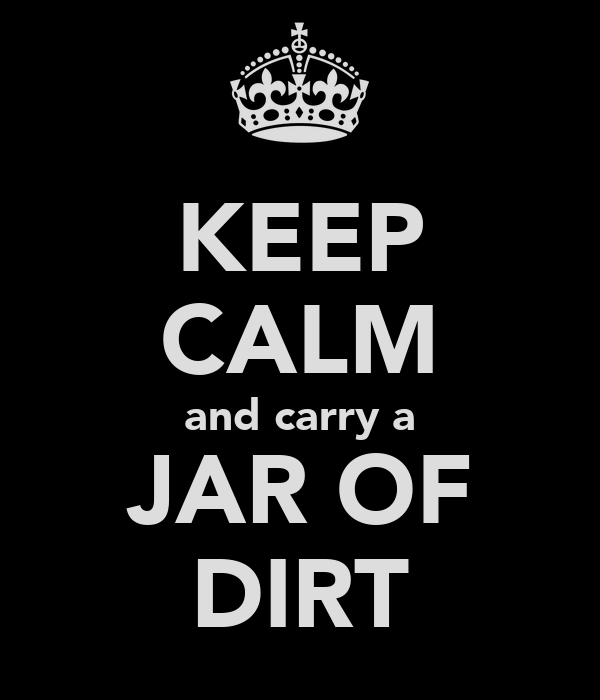 KEEP CALM and carry a JAR OF DIRT