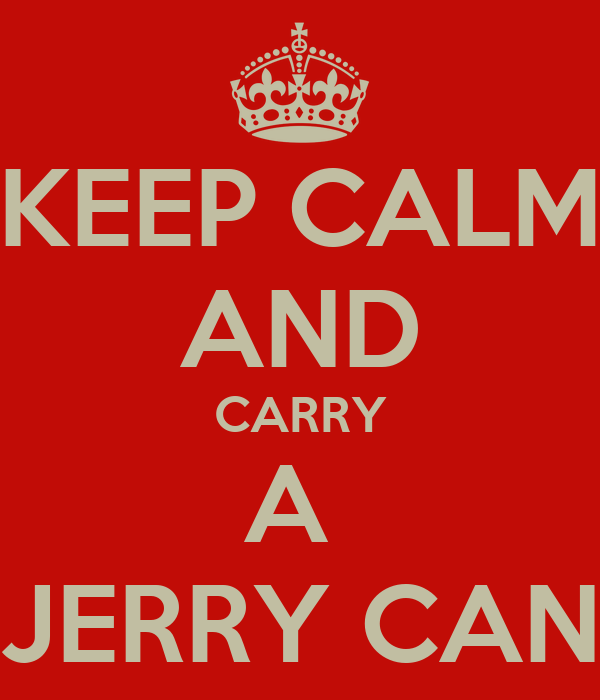 KEEP CALM AND CARRY A  JERRY CAN
