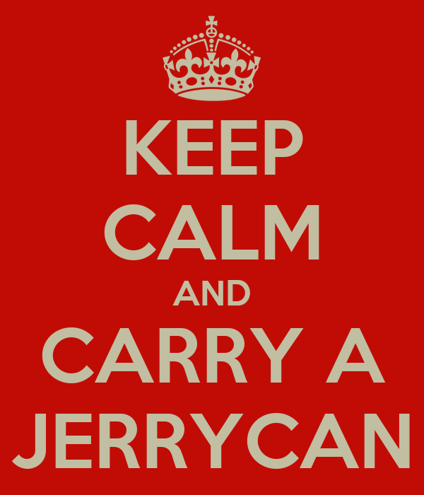 KEEP CALM AND CARRY A JERRYCAN