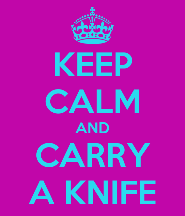KEEP CALM AND CARRY A KNIFE