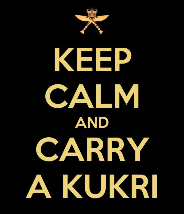 KEEP CALM AND CARRY A KUKRI