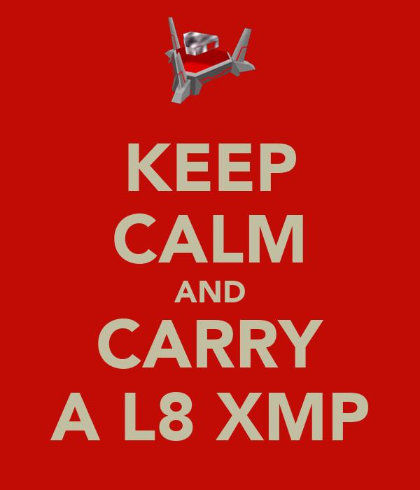 KEEP CALM AND CARRY A L8 XMP