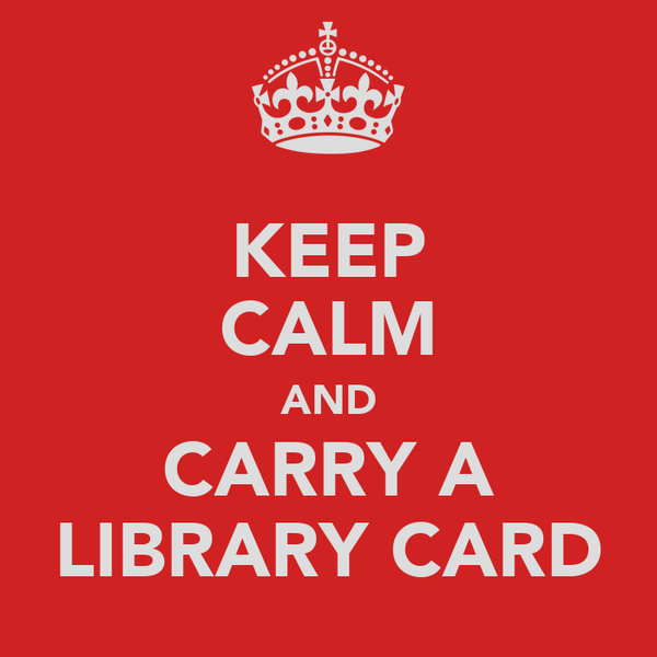 KEEP CALM AND CARRY A LIBRARY CARD