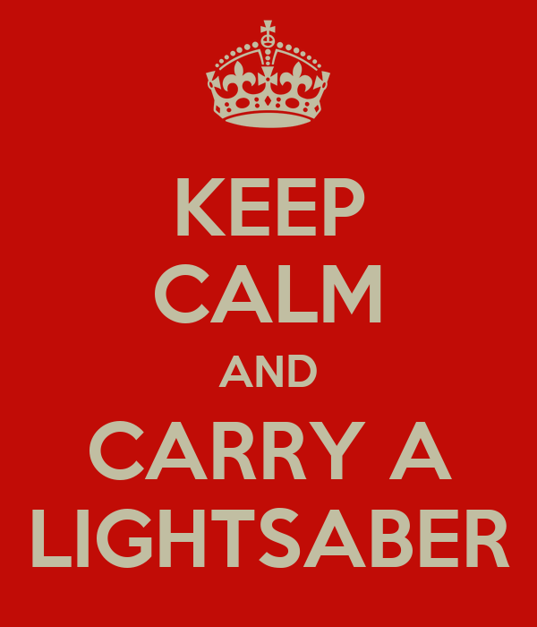 KEEP CALM AND CARRY A LIGHTSABER
