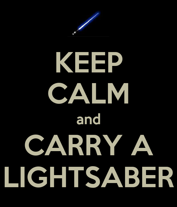 KEEP CALM and CARRY A LIGHTSABER
