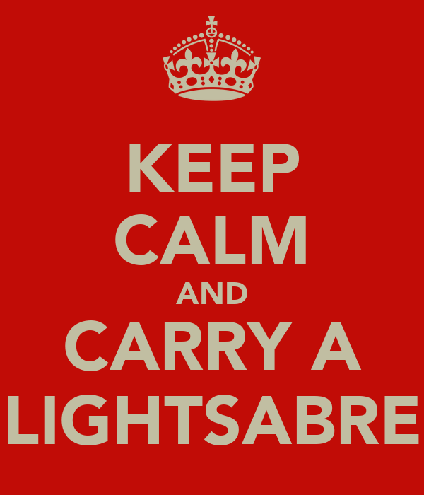 KEEP CALM AND CARRY A LIGHTSABRE
