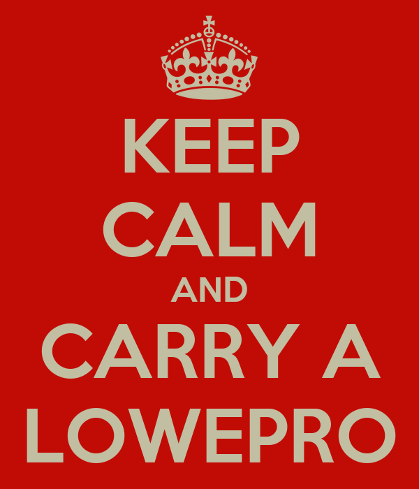 KEEP CALM AND CARRY A LOWEPRO