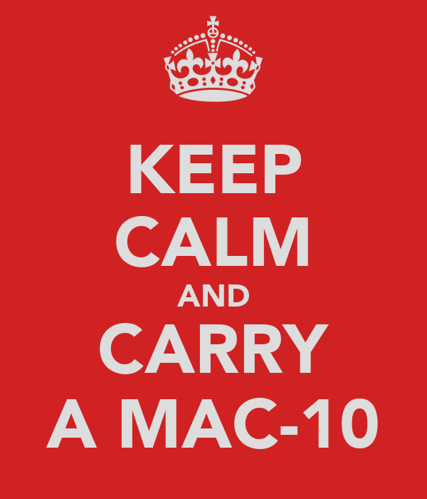 KEEP CALM AND CARRY A MAC-10