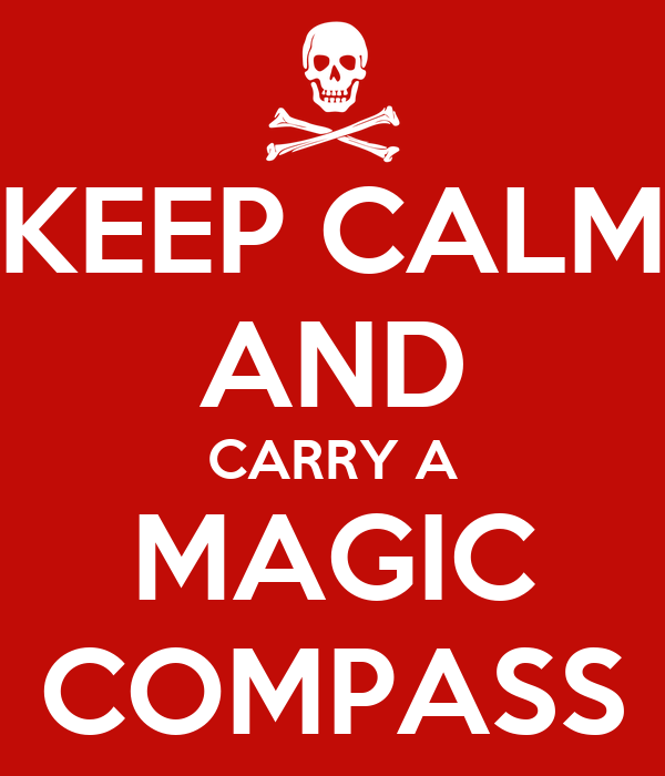 KEEP CALM AND CARRY A MAGIC COMPASS
