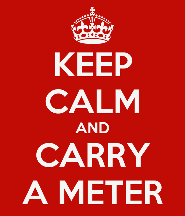 KEEP CALM AND CARRY A METER