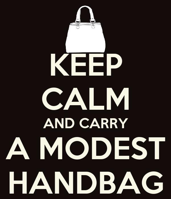 KEEP CALM AND CARRY A MODEST HANDBAG