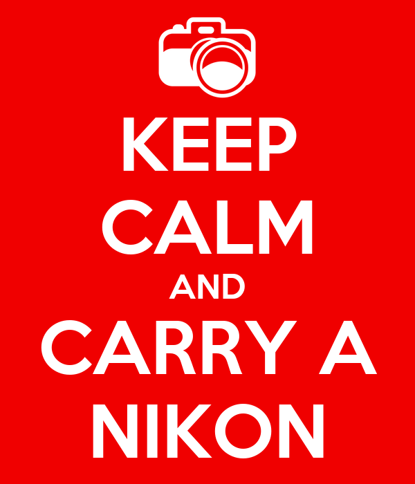 KEEP CALM AND CARRY A NIKON