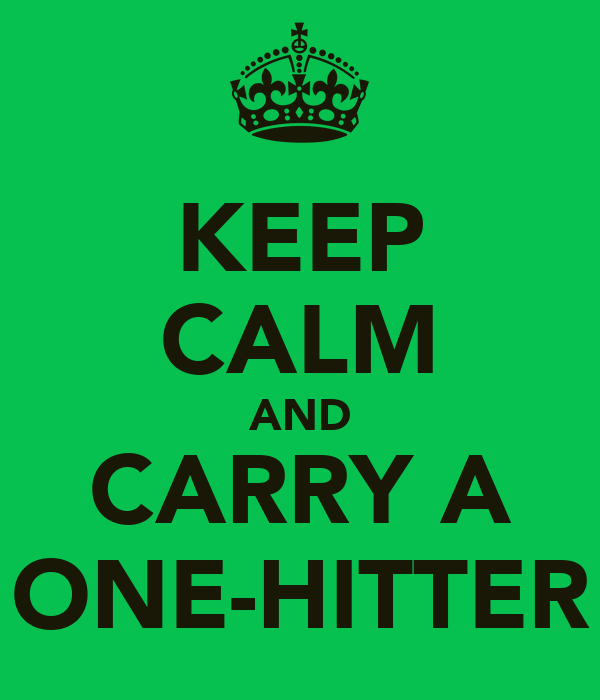 KEEP CALM AND CARRY A ONE-HITTER